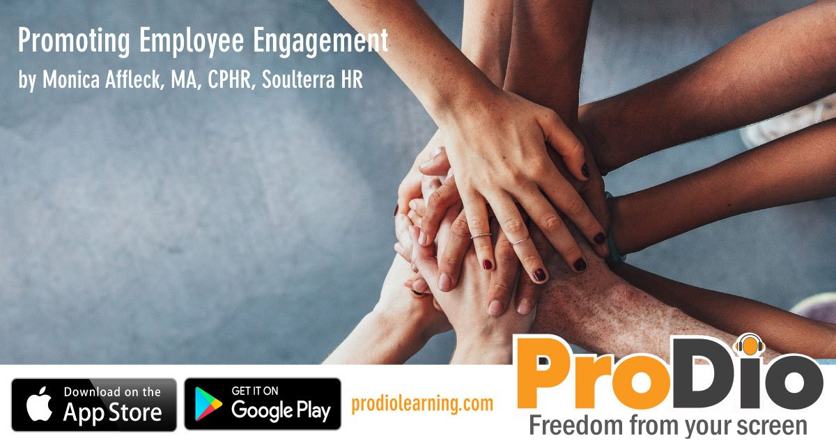 Promoting Employee Engagement, ProDio Learning Course by Monica Affleck, MA, CPHR